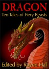 Dragon: Ten Tales of Fiery Beasts (Ten Tales Fantasy & Horror Stories) - Rayne Hall;Larisa Walk;Candy Korman;Jonathan Broughton;Douglas Kolacki;William Meikle;Mark Cassell;Wakefield Mahon;L.L. Phelps;Pamela Turner