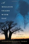 A Million Years with You: A Memoir of Life Observed - Elizabeth Marshall Thomas