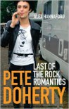 Pete Doherty: Last of the Rock Romantics - Alex Hannaford,  Jackie Doherty