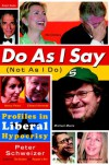 Do As I Say (Not As I Do): Profiles in Liberal Hypocrisy - Peter Schweizer