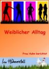 Weiblicher Alltag - Teil 1 (German Edition) - Frau  Huhn