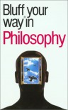 The Bluffer's Guide to Philosophy (Bluffers Guides) - Jim Hankinson