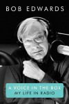 A Voice in the Box: My Life in Radio - Bob Edwards