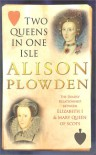 Two Queens in One Isle - Alison Plowden