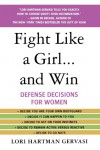Fight Like a Girl...and Win: Defense Decisions for Women - Lori Hartman Gervasi