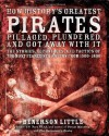 How History's Greatest Pirates Pillaged, Plundered, and Got Away With It: The Stories, Techniques, and Tactics of the Most Feared Sea Rovers from 1500-1800 - Benerson Little