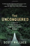 The Unconquered: In Search of the Amazon's Last Uncontacted Tribes - Scott  Wallace