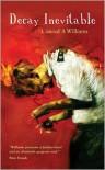 Decay Inevitable - Conrad A. Williams