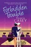 Forbidden Trouble - Travis Casey