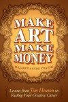 Make Art Make Money: Lessons from Jim Henson on Fueling Your Creative Career - Elizabeth Hyde Stevens