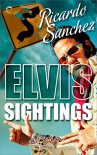 Elvis Sightings (An Elvis Sightings Mystery) - Ricardo Sanchez