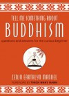 Tell Me Something about Buddhism: Questions and Answers for the Curious Beginner - Zenju Earthlyn Manuel