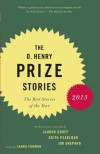 The O. Henry Prize Stories 2013: Including stories by Donald Antrim, Andrea Barrett, Ann Beattie, Deborah Eisenberg, Ruth Prawer Jhabvala, Kelly Link, Alice Munro, and Lily Tuck -