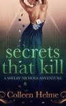 Secrets That Kill (Shelby Nichols #4) - Colleen Helme