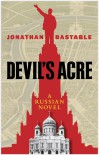 Devil's Acre: A Russian Novel - Jonathan Bastable
