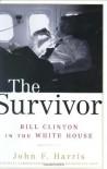 The Survivor: Bill Clinton in the White House - John Furby Harris
