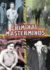 Criminal Masterminds: Evil Geniuses of the Underworld - Charlotte Greig