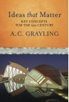 Ideas That Matter: A Personal Guide For The 21st Century - A.C. Grayling