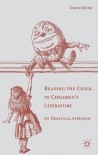 Reading the Child in Children's Literature: An Heretical Approach - David Rudd