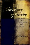 The Mercy of Eternity: A Memoir of Depression and Grace - Eric G. Wilson