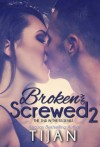 Broken and Screwed 2 - Tijan