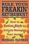 Rule Your Freakin' Retirement: How to Retire Rich by Actively Managing Your Assets - Michael Parness