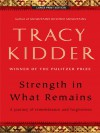 Strength in What Remains: A Journey of Remembrance and Forgiving - Tracy Kidder