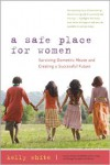 A Safe Place for Women: How to Survive Domestic Abuse and Create a Successful Future - Kelly White