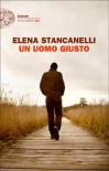 Un uomo giusto - Elena Stancanelli