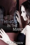 Things in the Mirror - D.J. Shaw