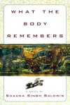 What the Body Remembers - Shauna Singh Baldwin