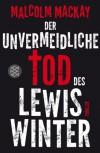 Der unvermeidliche Tod des Lewis Winter: Thriller - Malcolm MacKay