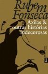 Axilas e Outras Histórias Indecorosas - Rubem Fonseca