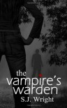The Vampire's Warden  - S.J. Wright