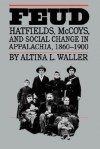 Feud: Hatfields, McCoys, and Social Change in Appalachia, 1860-1900 (Fred W. Morrison Series in Southern Studies) - Altina L. Waller