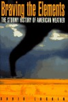 Braving the Elements: The Stormy History of American Weather - David Laskin