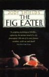 The Fig Eater - Jody Shields