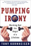 Pumping Irony:: Working Out the Angst of a Lifetime - Tony Kornheiser