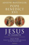 Jesus of Nazareth, Part Two: Holy Week: From the Entrance into Jerusalem to the Resurrection - Pope Benedict XVI