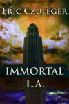 Immortal L.A. - Eric Czuleger