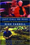 Just Call Me Mike: A Journey to Actor and Activist - Mike Farrell