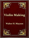 Violin Making [Illustrated] - WALTER H. MAYSON