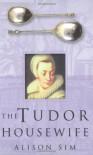 The Tudor Housewife - Alison Sim