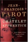 The Chatelet Apprentice: A Nicolas Le Floch Mystery - Jean-Francois Parot;(Translated by Michael Glencross)