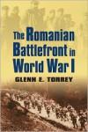 The Romanian Battlefront in World War I (Modern War Studies) - Glenn E. Torrey