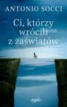 Ci, którzy wrócili z zaświatów - Antonio Socci, Agnieszka Zielińska