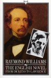 The English Novel From Dickens To Lawrence - Raymond Williams