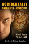 Accidentally Married to...a Vampire? - Mimi Jean Pamfiloff