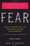Fear: Anti-Semitism in Poland After Auschwitz - Jan Gross