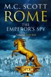 Rome: The Emperor's Spy  - M.C. Scott